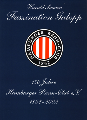 Siemen: Faszination Galopp - 150 Jahre Hamburger-Renn-Club (1852-2002)