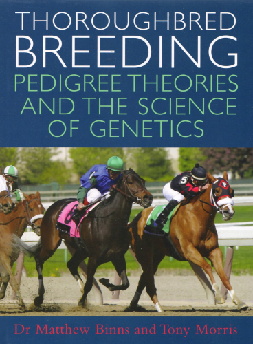 Morris, Tony und Binns, Dr. Matthew: THOROUGHBRED BREEDING - Pedigree Theories and the Science of Genetics